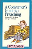 A Consumer's Guide to Preaching, Adams, Jay Edward, 0896933989