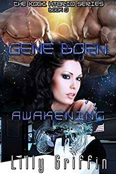 Gene Born: Awakening (The Koci Hybrid Series Book 1) by [Griffin, Lilly]