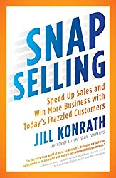 SNAP Selling: Speed Up Sales and Win More Business with Today's Frazzled Customers by Jill Konrath (2012-01-31)