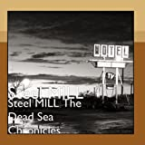 Steel MILL The Dead Sea Chronicles
