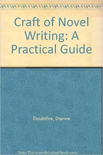 Craft of Novel Writing: A Practical Guide