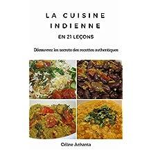La cuisine indienne en 21 leçons: Découvrez les secrets des recettes authentiques (French Edition)