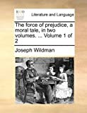 The Force of Prejudice, a Moral Tale, In, Joseph Wildman, 1140906666