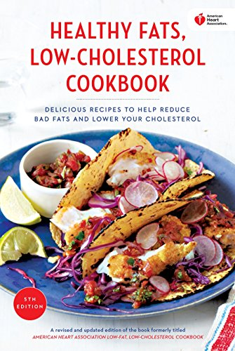 American Heart Association Healthy Fats, Low-Cholesterol Cookbook: Delicious Recipes to Help Reduce Bad Fats and Lower Your Cholesterol (Best Way To Reduce Cholesterol)