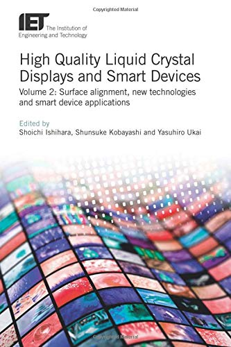 High Quality Liquid Crystal Displays and Smart Devices: Surface alignment, new technologies and smart device applications (Materials, Circuits and Devices)