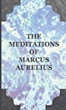 The Meditations of the Emperor Marcus Aurelius Antoninus, Marcus Aurelius, 1443732605