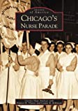 Chicago's Nurse Parade, Carolyn Hope Smeltzer, 073853367X