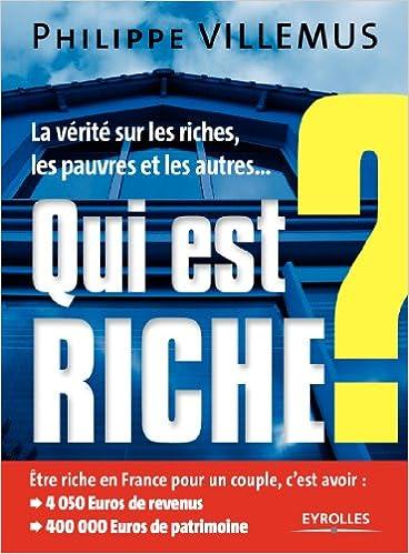 Livre Qui est riche ? La vérité sur les riches, les pauvres et les autres... pdf