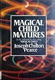 Magical Child Matures, Joseph C. Pearce, 0525243291
