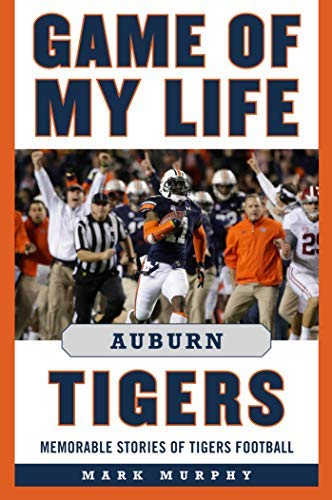 Game of My Life Auburn Tigers: Memorable Stories of Tigers (Tigers Football Tickets)