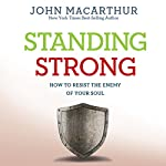 Standing Strong: How to Resist the Enemy of Your Soul | John MacArthur
