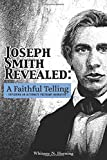 Joseph Smith Revealed: A Faithful
