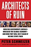 Architects of Ruin: How big government liberals wrecked the global economy---and how they will do it again if no one stops them