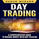 Day Trading: A Comprehensive Guide to Making Money with Day Trading Audiobook by Baron McBane Narrated by Dave Wright