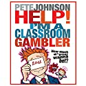 Help, I'm a Classroom Gambler Audiobook by Pete Johnson Narrated by Paul Chequer