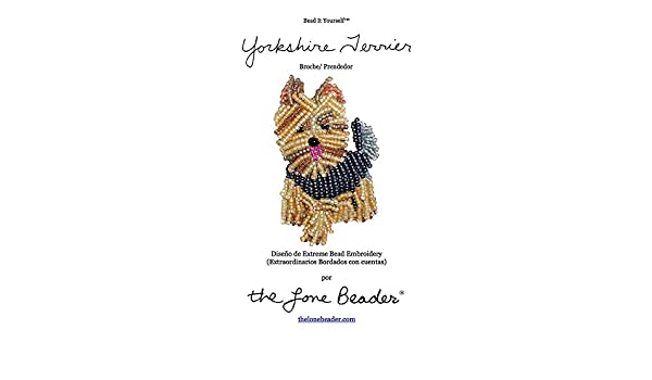 YORKIE Tutorial de bordado con cuentas del prendedor o pendiente de perro (Spanish Edition) - Kindle edition by Diana Grygo. Crafts, Hobbies & Home Kindle ...
