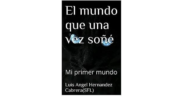 Amazon.com: El mundo que una vez soñé: Primer mundo el mundo de las ideas (El planeta imposible nº 1) (Spanish Edition) eBook: Luis Angel Hernandez ...