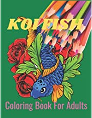 Koi Fish Coloring Book For Adults: An Adult Koi Fish Coloring Book With Japanese Koi Fish Carp For Relaxation