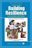 A Parent's Guide to Building Resiliency in Children and Teens: Giving Your Child Roots and Wings