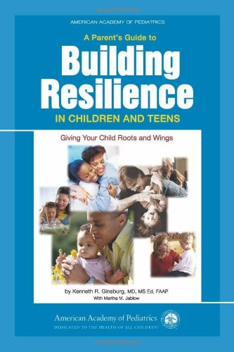 A Parent's Guide to Building Resilience in Children and Teens: Giving Your Child Roots and Wings (American Academy of Pediatrics)