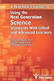 img - for A Teacher's Guide to Using the Next Generation Science Standards with Gifted and Advanced Learners book / textbook / text book