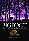 Bigfoot: And Other Mysterious Creatures