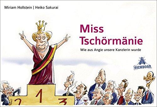 Miss Tschörmänie: Wie aus Angie unsere Kanzlerin wurde Gebundenes Buch – Juli 2009 Miriam Hollstein Heiko Sakurai Eichborn Verlag 3821860634