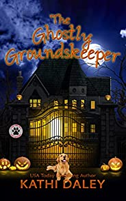 The Ghostly Groundskeeper: A Cozy Mystery (A Tess and Tilly Cozy Mystery Book 12)