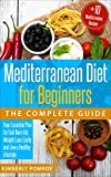 Mediterranean Diet for Beginners: The Complete Guide: Your Essential Plan for Fast Burn Fat, Weight Loss Easily and Live a Healthy Lifestyle + Bonus 10 Best Mediterranean Recipes