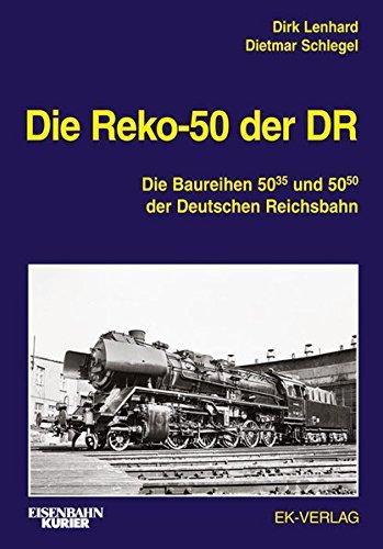 Die Reko-50 der DR: Die Baureihen 50.35-37 und 50.50 der Deutschen Reichsbahn