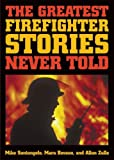 The Greatest Firefighter Stories Never Told, Mike Santangelo and Mara Bovsun, 0740728202