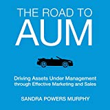 The Road to AUM: Driving Assets Under Management Through Effective Marketing and Sales