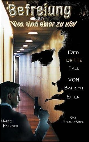 Book Befreiung - Vier sind einer zu viel: Der dritte Fall von Bahr mit Eifer: Volume 3 (Kommissar Bahr mit einem Schuss Eifer)