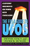 The Field Guide To UFOs: A Classification Of Various Unidentified Aerial Phenomena Based On Eyewitness Accounts (Field Guides to the Unknown)