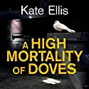 A High Mortality of Doves Hörbuch von Kate Ellis Gesprochen von: Peter Noble