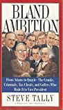 Bland Ambition: From Adams to Quayle--The Cranks, Criminals, Tax Cheats, and Golfers Who Made It to Vice President