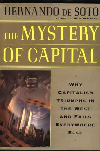 The Mystery Of Capital Why Capitalism Succeeds In The West And Fails Everywhere Else PDF