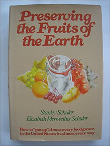Télécharger Kindle livres pour ipod Preserving the fruits of the earth: How to  put up  almost every food grown in the United States--in almost every way PDF CHM ePub by Stanley Schuler
