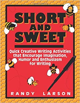 Book Short and Sweet: Quick Creative Writing Activities that Encourage Imagination, Humor and Enthusiasm for Writing