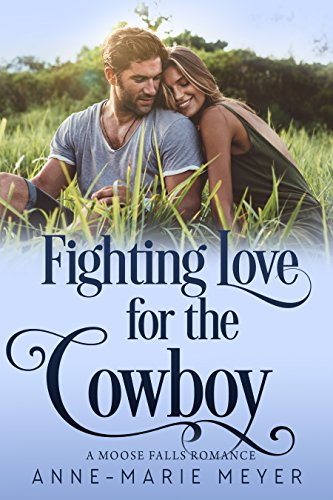 Fighting Love for the Cowboy (A Moose Falls Romance Book 1) by [Meyer, Anne-Marie]