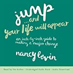Jump...and Your Life Will Appear: An Inch-by-Inch Guide to Making a Major Change | Nancy Levin