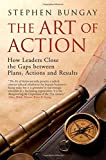 img - for The Art of Action: How Leaders Close the Gaps between Plans, Actions and Results book / textbook / text book