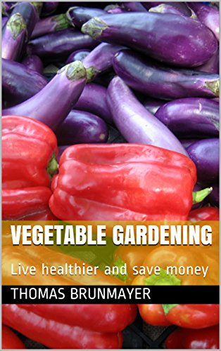 Vegetable Gardening: Live healthier and save