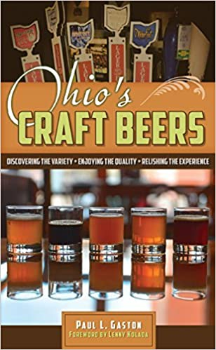 Book Ohio's Craft Beers: Discovering the Variety, Enjoying the Quality, Relishing the Experience by Paul L. Gaston (2016-03-17)