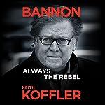 Bannon: Always the Rebel | Keith Koffler