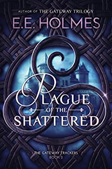 Plague of the Shattered (The Gateway Trackers Book 2) by [Holmes, E.E.]