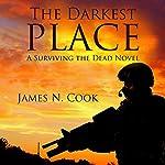 The Darkest Place: Surviving the Dead, Book 5 | James Cook