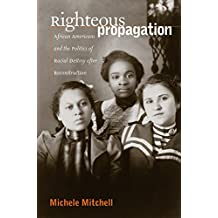Righteous Propagation: African Americans and the Politics of Racial Destiny After Reconstruction
