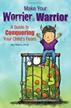 Make Your Worrier a Warrior: A Guide to Conquering Your Child's Fears