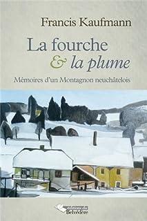 La fourche et la plume : mémoires d'un Montagnon neuchâtelois, Kaufmann, Francis